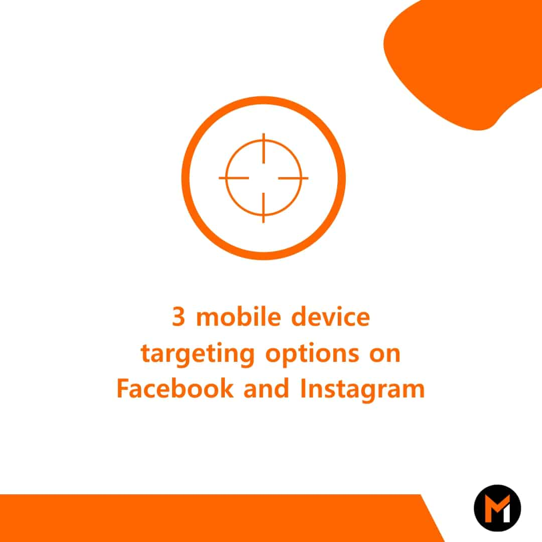 3 mobile device targeting options on Facebook and Instagram